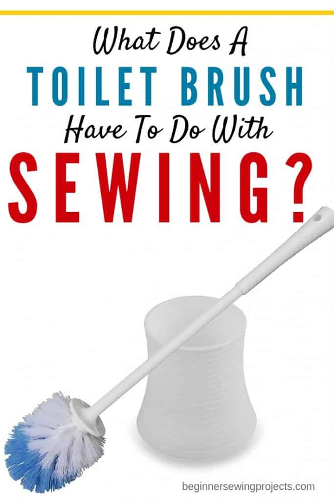 What Does a Toilet Brush Have to Do with Sewing?